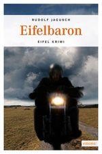 Rudolf Jagusch, Der Eifelbaron, Emons-Verlag, Köln 2011, ISBN 978-3-89705884-2