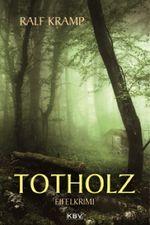 Ralf Kramp, Totholz, Eifel-Krimi, KBV-Verlag, ISBN 978-3-95446-44-0